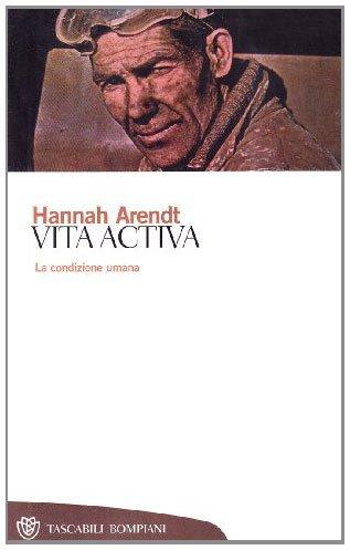 a review of hannah arendts account of vita activa Vita activa by arendt neuware - hannah arendts politische theorie kritisiert die reduktion tätigen lebens auf arbeit und vita activa oder vom t hannah arendt.