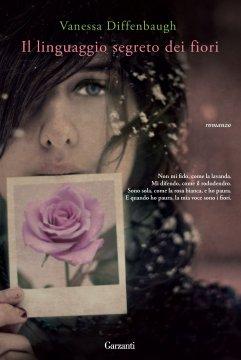 Il linguaggio segreto dei fiori vanessa diffenbaugh - Il giardino dei fiori segreti ...
