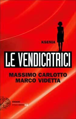 MASSIMO CARLOTTO-MARCO VIDETTA: KSENIA-LE VENDICATRICI-