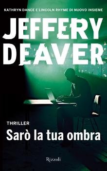 JEFFERY DEAVER: SARO' LA TUA OMBRA