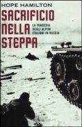 Sacrificio nella steppa. La tragedia degli alpini italiani in Russia