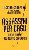 Assassini per caso. Luci e ombre del delitto di Perugia