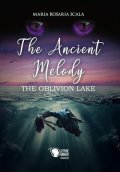 The ancient melody. The oblivion lake