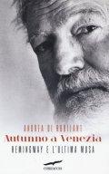 Autunno a Venezia. Hemingway e l'ultima musa