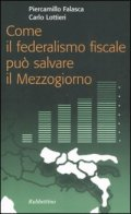 Come il federalismo fiscale può salvare il Mezzogiorno